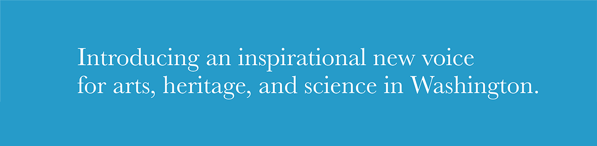 Introducing an inspirational new voice for arts, heritage, and science in Washington.